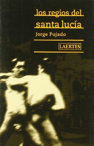 9788475843803: Los regios de santa Lucía: Historias de vidas de jóvenes homosexuales de Santiago (Rey de bastos)