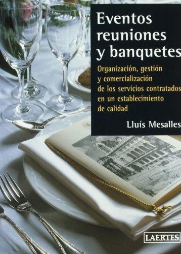 EVENTOS, REUNIONES Y BANQUETES. ORGANIZACIÓN, GESTIÓN Y: MESALLES CANALS, LLUÍS.