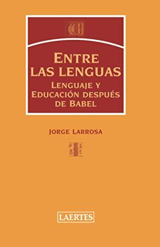 Entre las lenguas : lenguaje y educaciÃ: Jorge Larrosa BondÃ