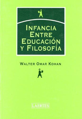 Infancia Entre Educacion y Filosofia (Paperback): Walter Omar Kohan