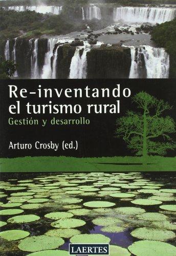 RE-INVENTANDO EL TURISMO RURAL: Gestión y desarrollo: CROSBY, ARTURO