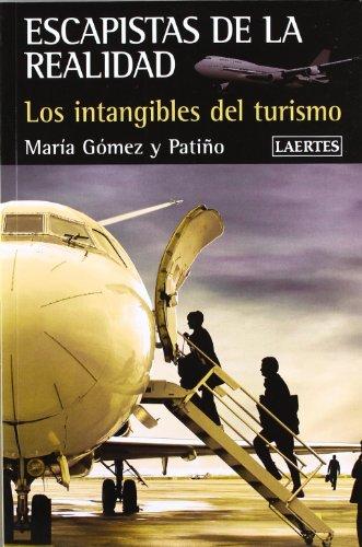 ESCAPISTAS DE LA REALIDAD: Los intangibles del turismo.: GOMEZ Y PATIÑO, MARIA