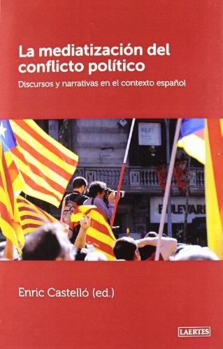 9788475848792: La Mediatizacion del Conflicto Politico: Discursos y Narrativas En El Contexto Espanol