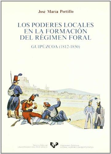 9788475850856: Los poderes locales en la formacion del regimen foral: Guipuzcoa (1812-1850) (Spanish Edition)
