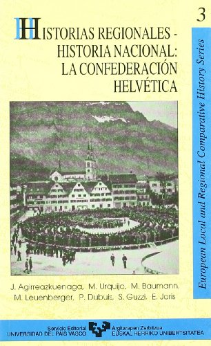 9788475855608: Historias regionales, historia nacional: La Confederación Helvética (European local and regional comparative history series) (Spanish Edition)