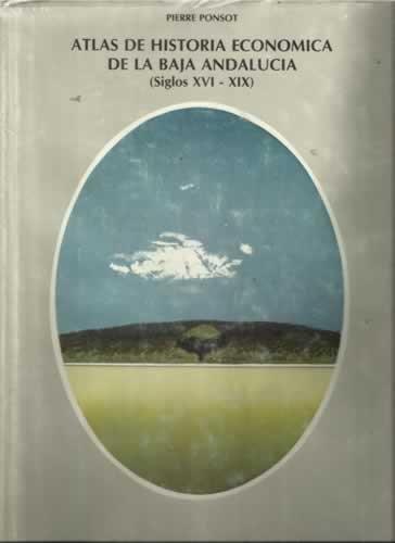 9788475870847: Atlas de historia económica de la baja Andalucía: Siglos XVI-XIX (Colección Galaxia) (Spanish Edition)