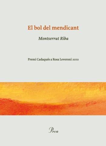 9788475882499: El bol del mendicant: Premi de poesia Rosa Leveroni 2010 (ELS LLIBRES DE L'OSSA MENOR)