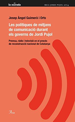 9788475884974: Les polítiques de mitjans de comunicació durant els governs de Jordi Pujol: Premsa, ràdio i televisió en el procés de construcció nacional de Catalunya (Catalan Edition)