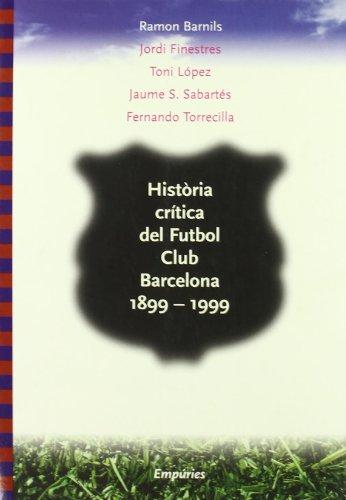 9788475966182: Historia critica del Futbol Club Barcelona: 1899-1999 (Catalan Edition)