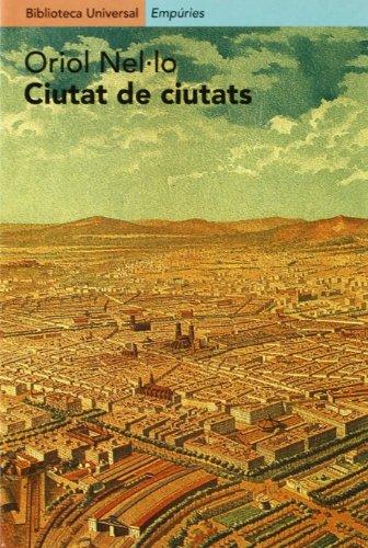 9788475968032: Ciutat de ciutats.: Reflexions sobre el procés d'urbanització a Catalunya (Biblioteca universal Empúries)