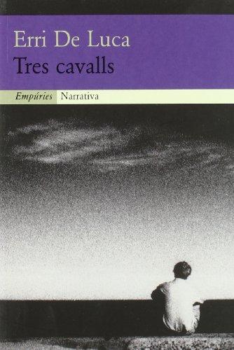 9788475968223: Tres cavalls (Empúries narrativa)