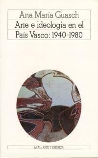 9788476000274: Arte e ideología en el País Vasco: 1940-1980 (Arte y estética)