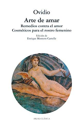 9788476002506: Arte de amar. Remedios contra el amor. Cosméticos para el rostro femenino (Clásica)