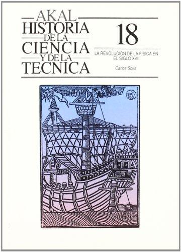 9788476007372: La revolución de la física en el siglo XVII (Historia de la ciencia y la técnica)