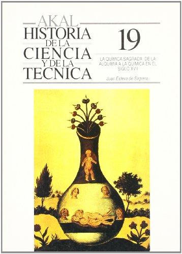 9788476007389: La química sagrada: de la alquimia a la química en el siglo XVII (Historia de la ciencia y la técnica)