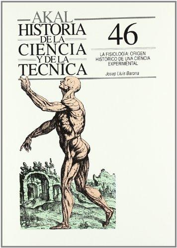 9788476007471: La fisiología: origen histórico de una ciencia experimental (Historia de la ciencia y la técnica)