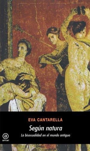 SEGUN NATURA. La bisexualidad en el mundo Antiguo: CANTARELLA, Eva