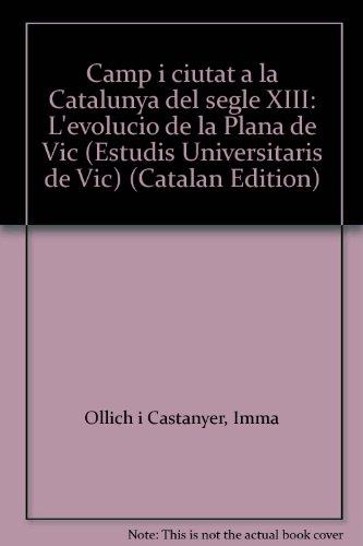 9788476022054: Camp i ciutat a la Catalunya del segle XIII: L'evolució de la Plana de Vic (Estudis Universitaris de Vic) (Catalan Edition)