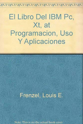 El Libro Del IBM Pc, Xt, at Programacion, Uso Y Aplicaciones (9788476140369) by Frenzel, Louis E.