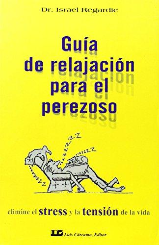 Guia de Relajacion Para El Perezoso (Spanish Edition) (8476270097) by Israel Regardie