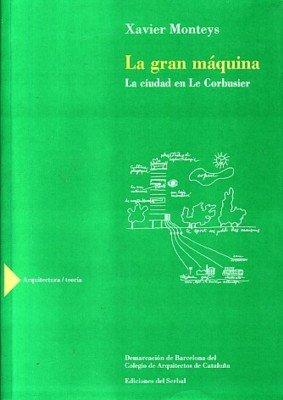 9788476281833: La gran máquina: La ciudad en Le Corbusier (Arquitectura/ Teoría)