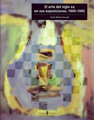 9788476282052: El arte del siglo xx en sus exposiciones: 1945-1995 (Cultura artística)