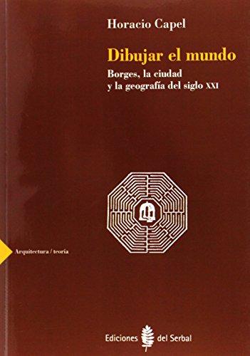 9788476283646: Dibujar el mundo: Borges, la ciudad y la geografía del siglo XXI (Arquitectura/Teoría)