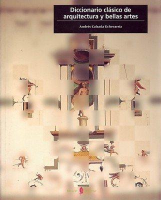 9788476284063: Diccionario clásico de arquitectura y bellas artes (Cultura artística)