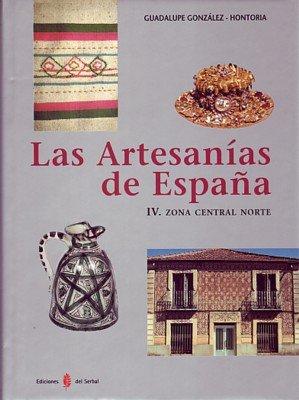 9788476284599: Las artesanías de España. Tomo IV: Zona central norte (Castilla-León, La Rioja y Aragón) (El arte de vivir)