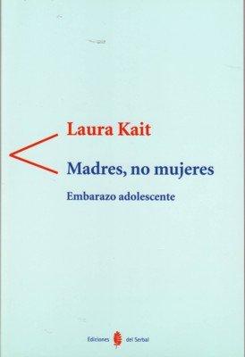 9788476285015: Madres, no mujeres: Embarazo adolescente (Antígona)