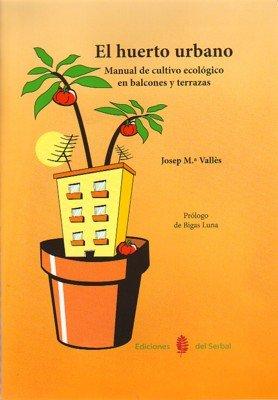 9788476285077: El huerto urbano: Manual de cultivo ecológico en balcones y terrazas (El arte de vivir)
