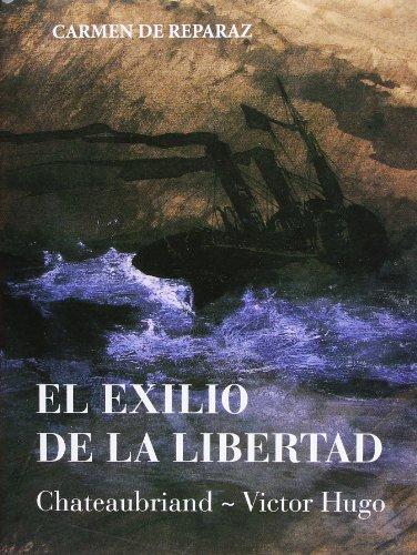 9788476286906: El exilio de la libertad: Chateaubriand-Victor Hugo (Libros del buen andar)