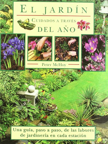 El jardin / Gardening Through the Year: Cuidados a traves del ano. Una guia, paso a paso, para...