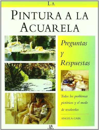 9788476307199: La Pintura a La Acuarela/ the Watercolour Painter's: Preguntas Y Respuestas/ Question and Answer Book (Spanish Edition)
