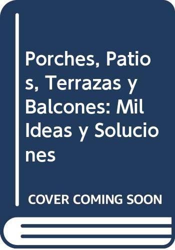 9788476309506: Porches, Patios, Terrazas y Balcones: Mil Ideas y Soluciones (Spanish Edition)
