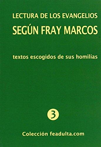 Lectura de los Evangelios según Fray Marcos. Textos escogidos de sus homilías: Fray ...