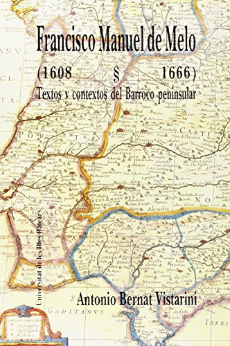 9788476321461: Francisco Manuel de Melo (1608-1666): Textos y contextos del Barroco peninsular (Altres obres)