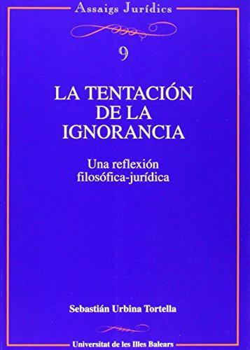9788476328569: La tentación de la ignorancia (Assaigs jurídics)