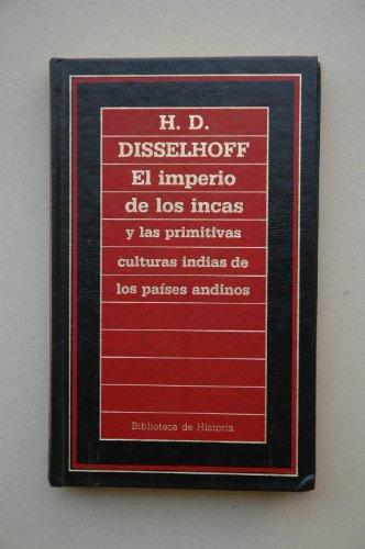 9788476341094: El imperio de los Incas y las primitivas culturas indias de los países andinos / H. D. Disselhoff ; [traducción Ismael Balanyá] ; [prólogo Manuel Lucena Salmoral]