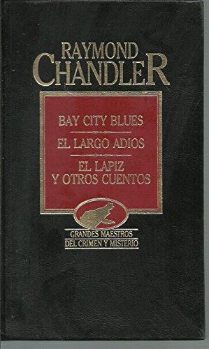 BAY CITY BLUES/ EL LARGO ADIOS/ EL: RAYMOND CHANDLER