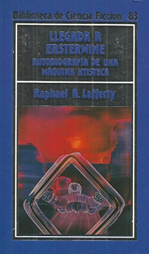 9788476347003: Llegada a Easterwine : autobiografía de una máquina ktisteca tal como le fue transmitida a R.A. Lafferty