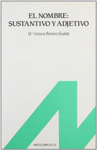 El nombre: sustantivo y adjetivo: ROMERO GUALDA, Ma. Victoria