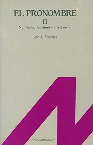 El pronombre: numerales, indefinidos y relativos (Volume: José Antonio Martínez