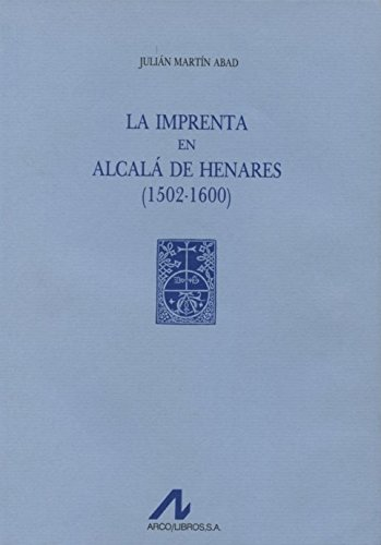 La imprenta en Alcalá de Henares: (1502-1600) (3 vols.): Mart�n Abad, Juli�n