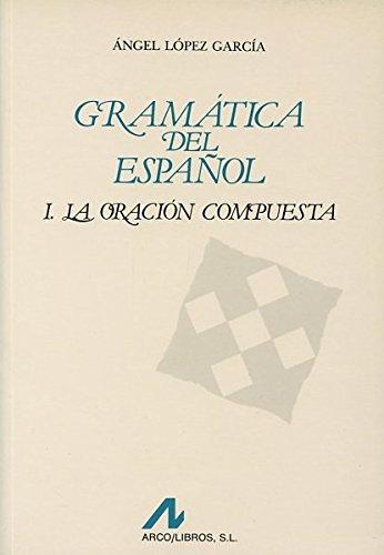 Gramatica del español. La oración compuesta.: Lopez Garcia, Angel