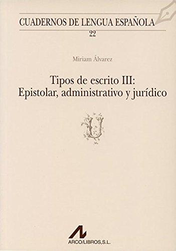 9788476351703: Tipos De Escrito III: Epistolar, Administrativo y Juridico