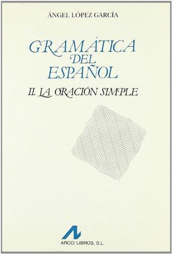 Gramatica del español. La oración simple.: Lopez Garcia, Angel
