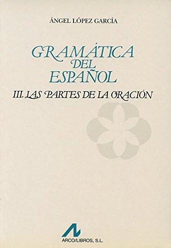 Gramatica del español. Las partes de la: Lopez Garcia, Angel