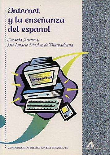 Internet y la enseñanza del español: ARRARTE, Gerardo/SANCHEZ DE VILLAPADIERNA, José ...