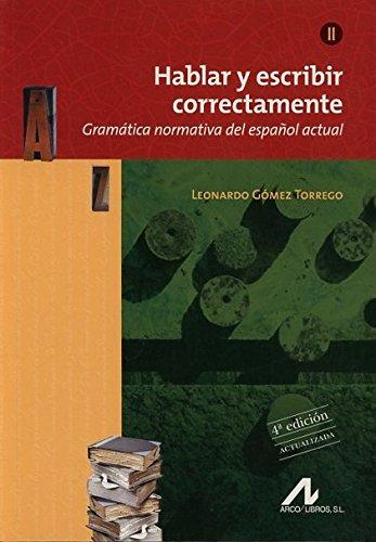 Hablar y escribir correctamente : gramática normativa: Leonardo Gómez Torrego